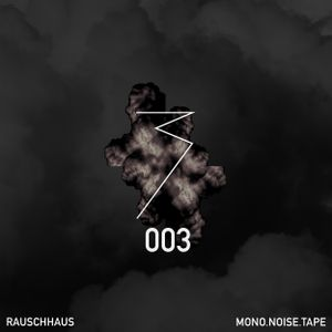 MONO.NOISE.TAPE 003 by Rauschhaus