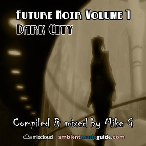 Future Noir volume 1: Dark City - mixed by Mike G
