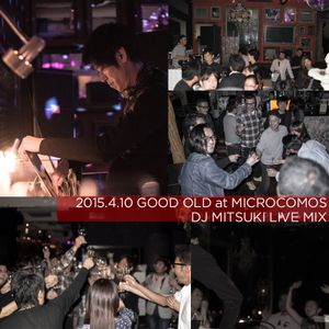 2015.4.10 GOOD OLD at MICROCOSMOS DJ MITSUKI LIVE MIX