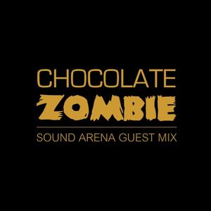 Chocolate Zombie - Sound Arena Guest Mix