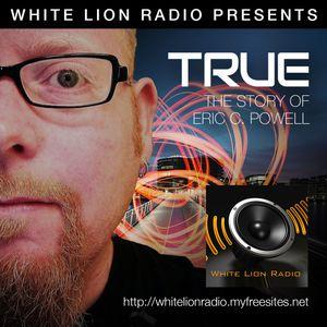 White Lion Radio Present - True (The Story Of Eric C Powell)
