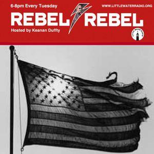 Rebel Rebel w/ Keanan Duffty 7/4/17 littlewaterradio.com