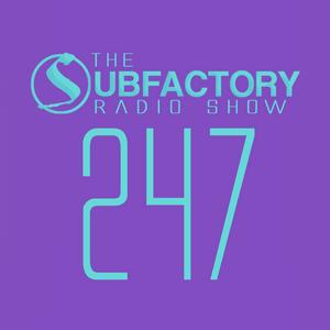 The Subfactory Radio Show #247