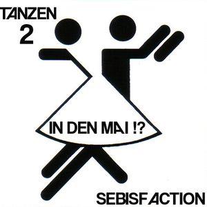 Sebisfaction - Tanzen 2 in den Mai !?