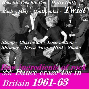 RAW INGREDIENTS OF ROCK 22: DANCE CRAZES IN BRITAIN 1961-63