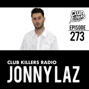 Club Killers Radio #273 - Jonny Laz