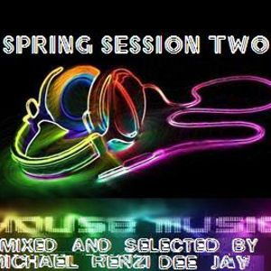 HOUSE MUSIC SPRING SESSION TWO - MICHAEL RENZI DEE JAY