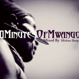 30 Minutes Of Mwango #2 - Mixed by Mickzo Deep Authentic