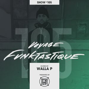 VOYAGE FUNKTASTIQUE - Show #105 (Hosted by WALLA P)