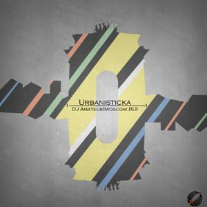 Urbanisticka 3 - DJ Amateur (Moscow, Russia)