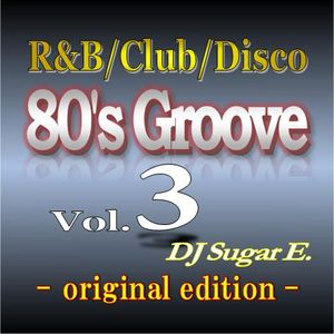 80's Groove Vol.3 (original edition): R&B/Club/Disco - DJ Sugar E.