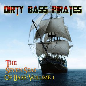 Dirty Bass Pirates - The Seven Sea's of Bass: Volume 1