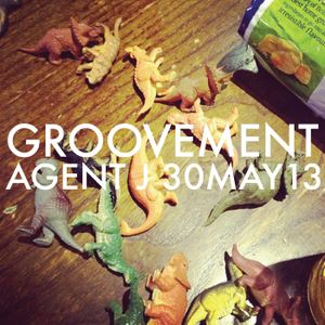 GROOVEMENT with AGENT J // 30MAY13