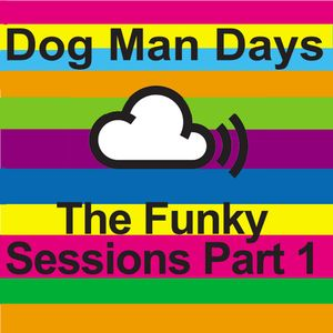 Dog Man Days - The Funky Sessions Part 1