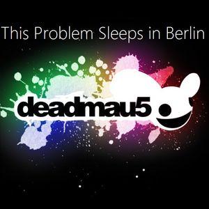 This Problem Sleeps in Berlin (deadmau5 mixcomp)