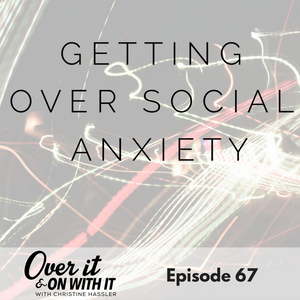 67: Getting Over Social Anxiety with Daniel