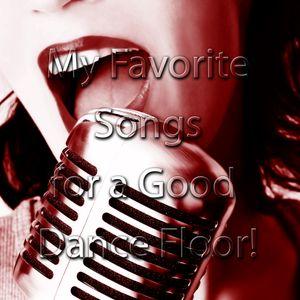 My Favorite Songs for a Good Dance Floor!