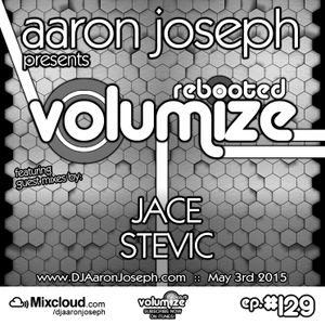 VOLUMIZE (Episode 129 w/ Jace & Stevic Guest Mixes) (May 2015)