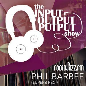 The Input Output Putput radio show: PHIL BARBEE (Superb Rec./DE)