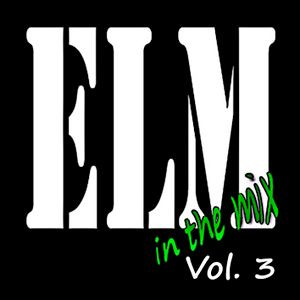 ELM... in the mix! Vol. 3