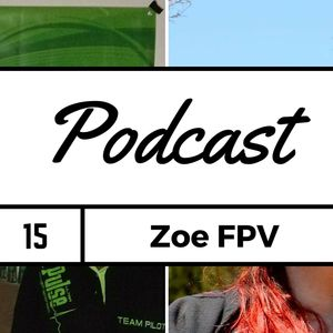 FPV Podcast #15 - 3D flying with Zoe FPV