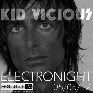 KID VICIOUS: ELECTRONIGHT 05/05/2012