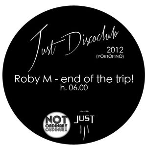 Just Discoclub 2012 -  Roby M - end of the trip! - h.06.00 (Portopino)
