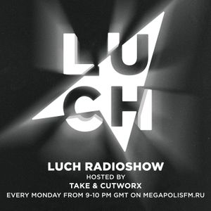 Luch Radioshow #109 - Take x Cutworx @ Megapolis 89.5 Fm 16.05.2017