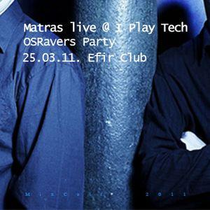 Kirill Matveev live PART 1 @ I PLAY TECH OSRavers Party (Efir Club 25-03-11) / MixCult Podcast # 014