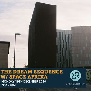 The Dream Sequence w/ Space Afrika 19th December 2016