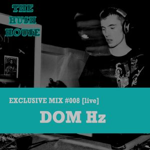 HUSH HOUSE EXCLUSIVE MIX #008 - DOM Hz [live]