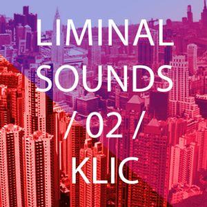 Liminal Sounds Vol.02: Klic