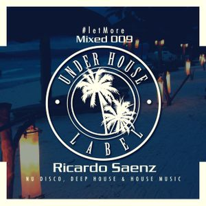 Let More Mixed 009 By Ricardo Saenz ( Under House Label )