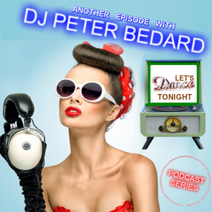 LET'S DANCE TONIGHT -  DJ PETER BEDARD - (P O D C A S T)