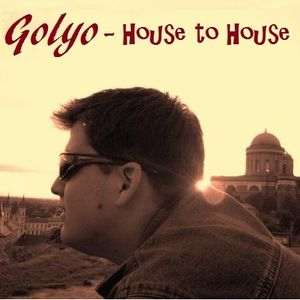 Golyo - House to House  '11.12.18