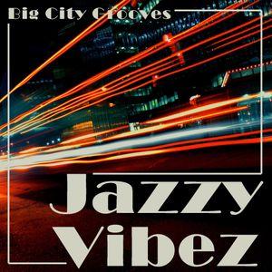 Jazzy Vibez - Big City Grooves - Episode #4
