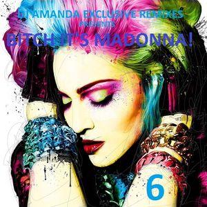 DJ AMANDA EXCLUSIVE REMIXES Presents BITCH IT'S MADONNA! 6