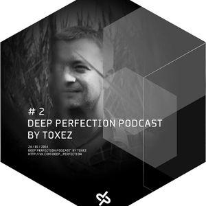 Toxez  – Deep Perfection Podcast #2