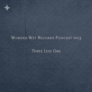 WONDER WET PODCAST # 003 BY THREE LESS ONE