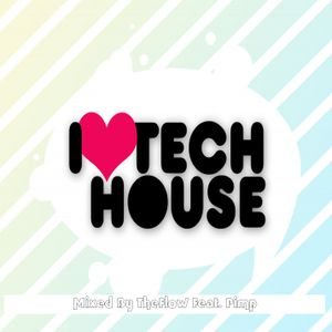 I Love Tech-House - Mixed By TheFlow Feat. Pimp