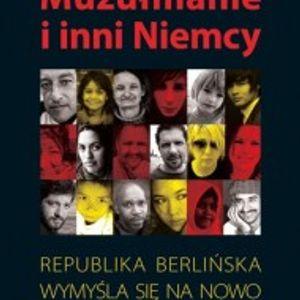 """Premiera: Książki Piotra Burasa """"Muzułmanie i inni Niemcy. Republika Berlińska wymyśla się na nowo"""