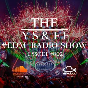 The Y S & F F #EDM Radio Show : Episode 002