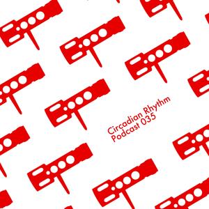 Circadian Rhythm Podcast 035