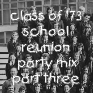Class of '73 School Reunion Party Mix Part Three