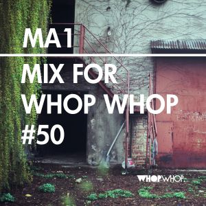 MA1 - Mix For Whopwhop #50
