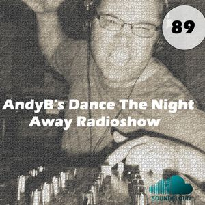 Dance The Night Away with AndyB - episode 89