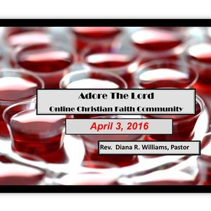 April 3, 2016 Adore The LORD, OCFC Worship Service