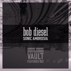 Featured Artist Mix 002: Sonic Ambrosia by Bob Diesel