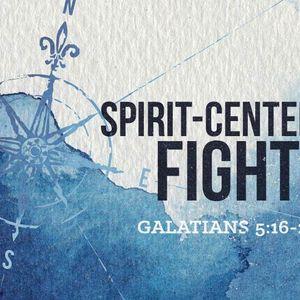 Spirit-Centered Fight [Galatians 5:16-25]