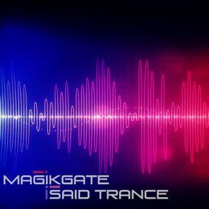 Magikgate - i Said Trance 013 (2014-08-11)